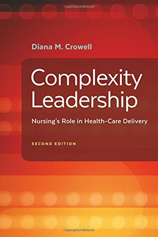 Complexity Leadership: Nursing's Role in Health Care Delivery