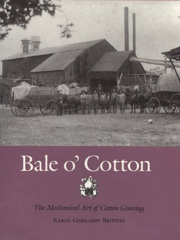 Bale o' Cotton: The Mechanical Art of Cotton Ginning (Centennial Series of the Association of Former Students, Texas A&M University)