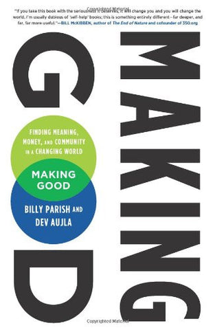 Making Good: Finding Meaning, Money, and Community in a Changing World