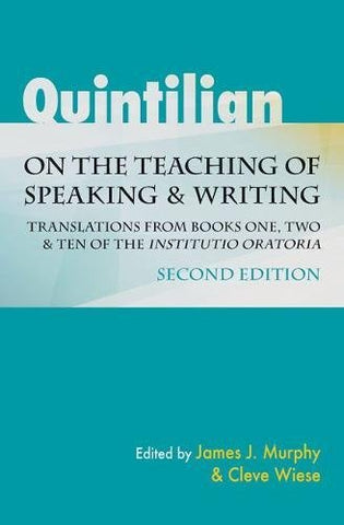 Quintilian on the Teaching of Speaking and Writing: Translations from Books One, Two, and Ten of the Institutio oratoria (Landmarks in Rhetoric and Public Address)
