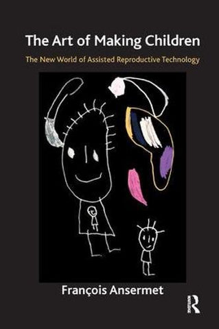 The Art of Making Children: The New World of Assisted Reproductive Technology