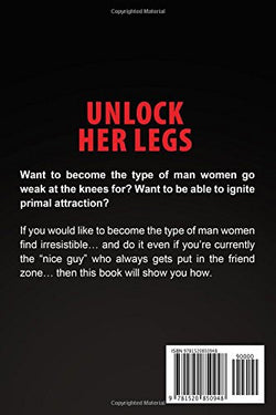 Unlock Her Legs: How to Effortlessly Attract Women and Become the Man Women Unlock Their Legs For (Dating Advice for Men to Attract Women)