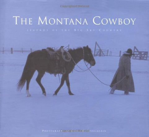 The Montana Cowboy: Legends of the Big Sky Country