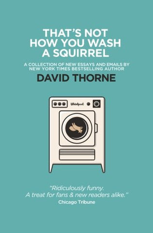 That's Not How You Wash a Squirrel: A collection of new essays and emails