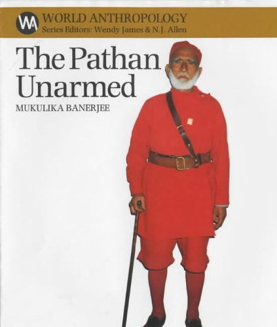 The Pathan Unarmed: Opposition and Memory in the Khudai Khidmatgar (World Anthropology)