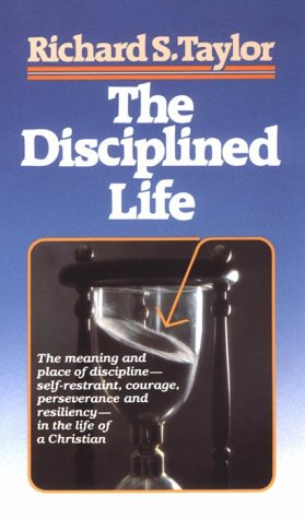 The Disciplined Life: Studies in the Fine Art of Christian Discipleship