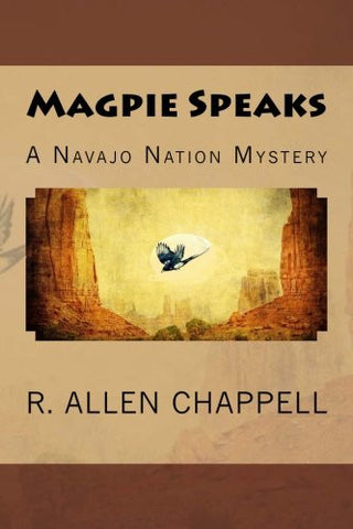Magpie Speaks: A Navajo Nation Mystery (Volume 5)