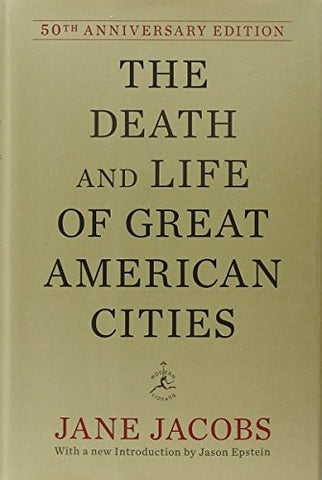 The Death and Life of Great American Cities: 50th Anniversary Edition (Modern Library)