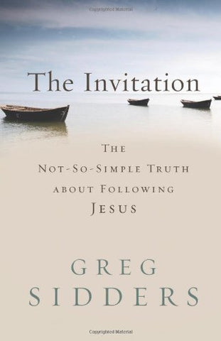 The Invitation: The Not-So-Simple Truth about Following Jesus