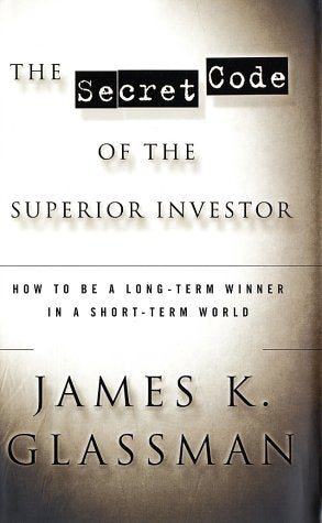 The Secret Code of the Superior Investor: How to Be a Long-Term Winner in a Short-Term World