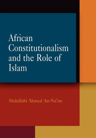 African Constitutionalism and the Role of Islam (Pennsylvania Studies in Human Rights)