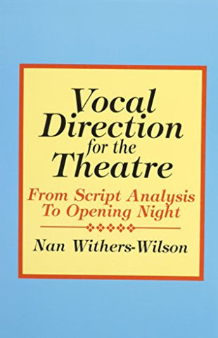 Vocal Direction for the Theatre: From Script Analysis to Opening Night