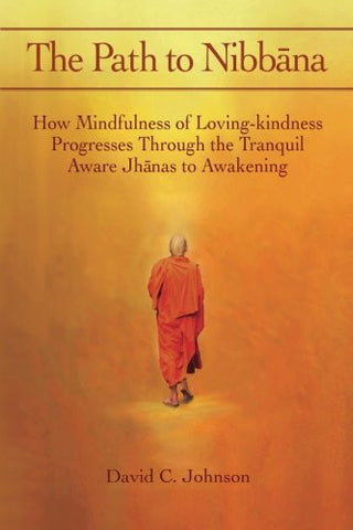 The Path to Nibbana: How Mindfulness of Loving-Kindness Progresses  through the Tranquil Aware Jhanas to Awakening