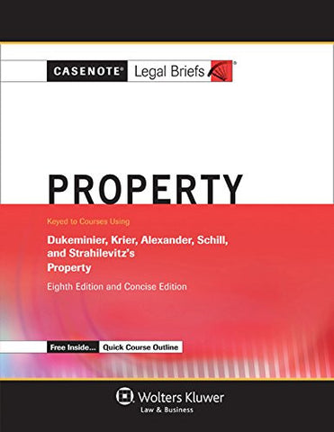 Casenote Legal Briefs: Property, Keyed to Dukeminier, Krier, Alexander, and Schill