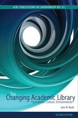 The Changing Academic Library: Operations, Culture, Environments (ACRL Publications in Librarianship)