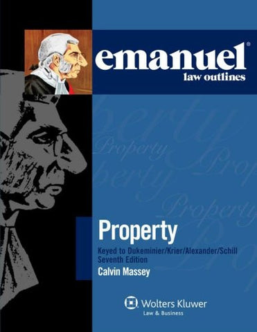 Emanuel Law Outlines: Property Keyed to Dukeminier, Krier, Alexander & Schill, 7th Edition