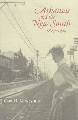 Arkansas and the New South 1874-1929 (Histories of Arkansas)