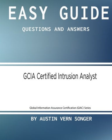 Easy Guide: GCIA Certified Intrusion Analyst: Questions and Answers (Global Information Assurance Certification (GIAC) Series) (Volume 1)