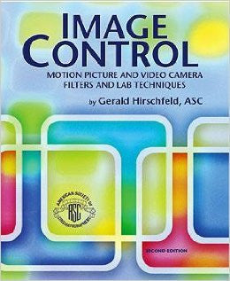 Image Control: Motion Picture and Video Camera Filters and Lab Techniques, Second Edition