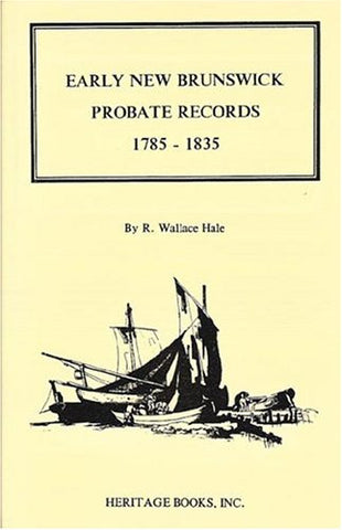 Early New Brunswick (Canada) Probate Records, 1785-1835