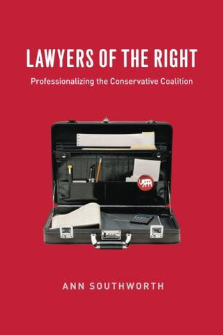Lawyers of the Right: Professionalizing the Conservative Coalition (Chicago Series in Law and Society)