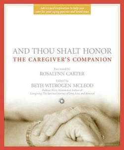 And Thou Shalt Honor: The Caregiver's Companion