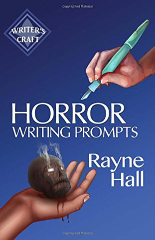 Horror Writing Prompts: 77 Powerful Ideas To Inspire Your Fiction (Writer's Craft) (Volume 25)