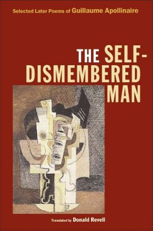 The Self-Dismembered Man: Selected Later Poems of Guillaume Apollinaire (Wesleyan Poetry Series)