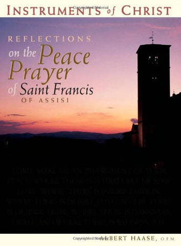 Instruments of Christ: Reflections on the Peace Prayer of Saint Francis of Assisi