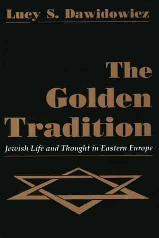 Golden Tradition: Jewish Life and Thought in Eastern Europe (Modern Jewish History)