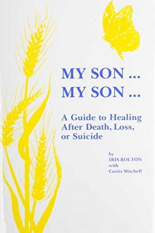 My Son...My Son : A Guide to Healing After Death, Loss, or Suicide
