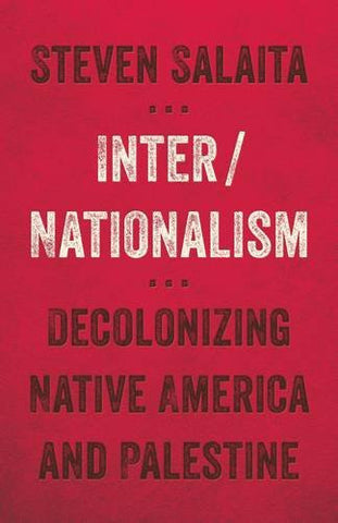 Inter/Nationalism: Decolonizing Native America and Palestine (Indigenous Americas)