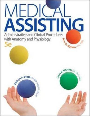 Medical Assisting: Administrative and Clinical Procedures with Anatomy and Physiology, 5th Edition