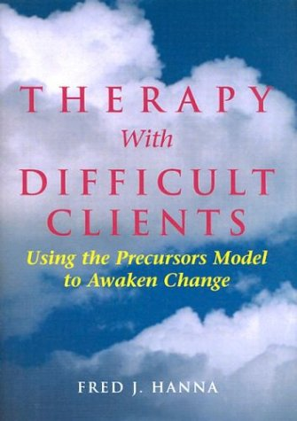 Therapy with Difficult Clients: Using the Precursors Model to Awaken Change