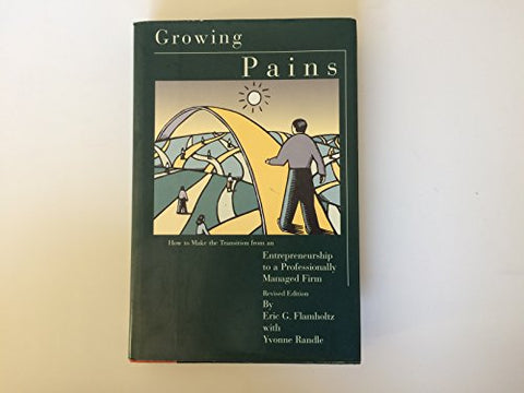 Growing Pains: How to Make the Transition from an Entrepreneurship to a Professionally Managed FirmRevised Edition (Jossey Bass Business & Management Series)