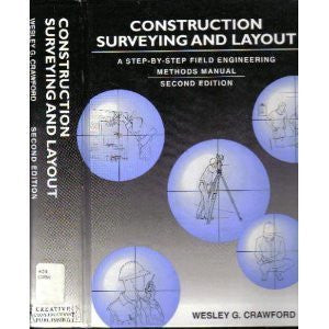 Construction Surveying and Layout: A Step-By-Step Field Engineering Methods Manual