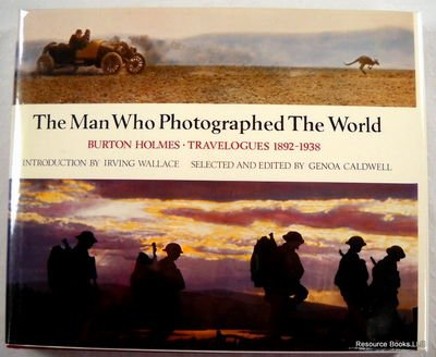The Man Who Photographed the World: Burton Holmes : Travelogues, 1886-1938