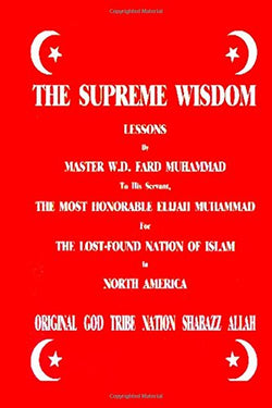 The Supreme Wisdom Lessons By Master Fard Muhammad To His Servant: The Most Honorable Elijah Muhammad For The Lost-Found Nation Of Islam In North America
