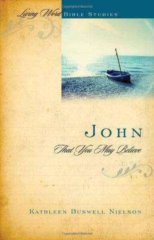 John: That You May Believe (Living Word Bible Studies)