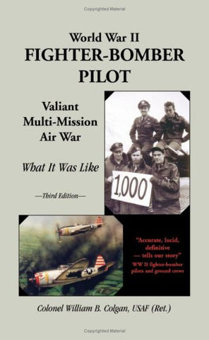 World War II Fighter-Bomber Pilot, Valiant Multi-Mission Air War, What it Was Like, 3rd Edition