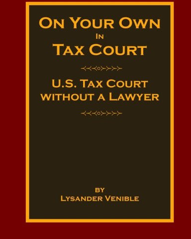 On Your Own In Tax Court: United States Tax Court without a Lawyer
