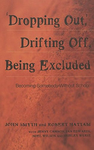 'Dropping Out', Drifting Off, Being Excluded: Becoming Somebody Without School (Adolescent Cultures, School, and Society)