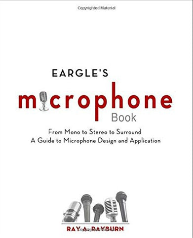 Eargle's The Microphone Book: From Mono to Stereo to Surround - A Guide to Microphone Design and Application (Audio Engineering Society Pres