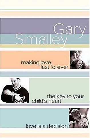 Smalley 3-in-1 (Making Love Last Forever, The Key to your child's Heart, Love is a decision)