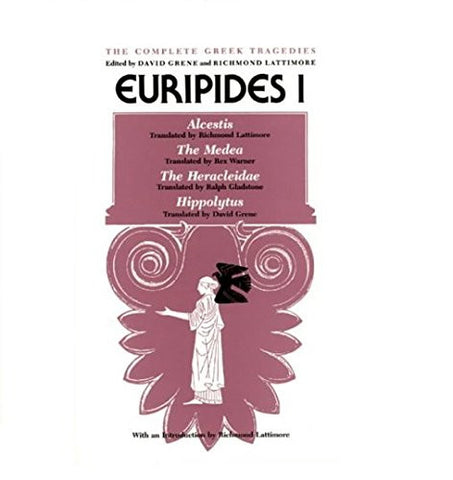 Euripides I: Alcestis, The Medea, The Heracleidae, Hippolytus (The Complete Greek Tragedies) (Vol 3)