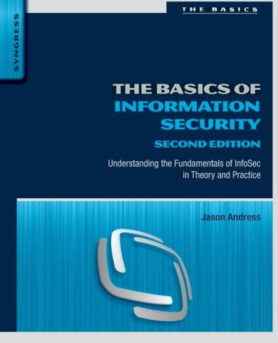 The Basics of Information Security, Second Edition: Understanding the Fundamentals of InfoSec in Theory and Practice