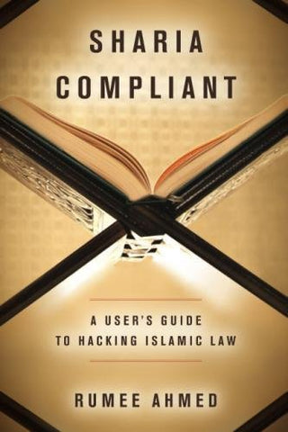 Sharia Compliant: A User's Guide to Hacking Islamic Law (Encountering Traditions)