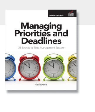 Managing Priorities and Deadlines 28 Secrets to Time Management Success