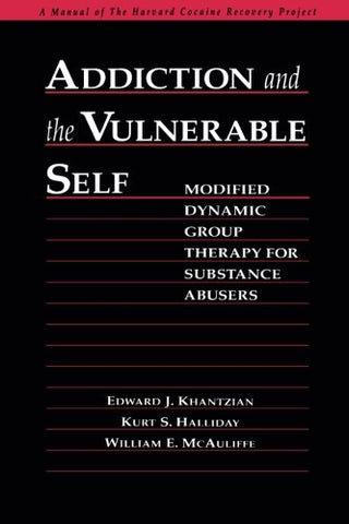 Addiction and the Vulnerable Self: Modified Dynamic Group Therapy for Substance Abusers (The Guilford Substance Abuse Series)
