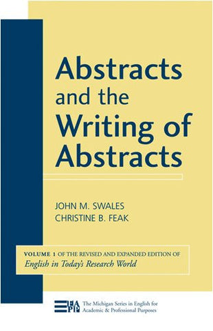 Abstracts and the Writing of Abstracts (Michigan Series in English for Academic & Professional Purposes)